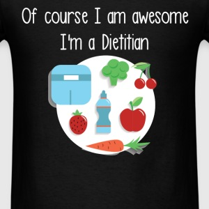 Of course I am awesome I'm a Dietitian - Men's T-Shirt
