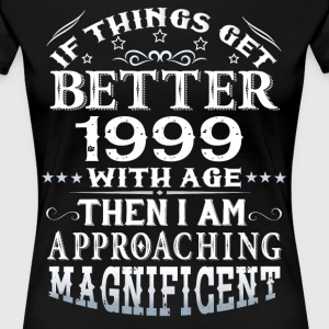 IF THINGS GET BETTER WITH AGE-1999 T-Shirts - Women's Premium T-Shirt