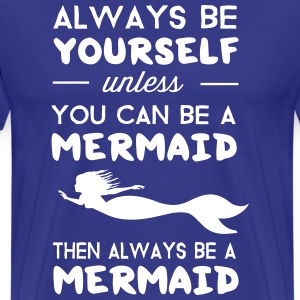 Always be yourself unless you can be a mermaid T-Shirts - Men's Premium T-Shirt