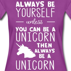Always be yourself unless you can be a unicorn T-Shirts - Women's Premium T-Shirt