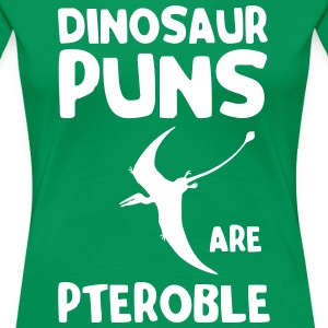 Dinosaur Puns are Pteroble T-Shirts - Women's Premium T-Shirt
