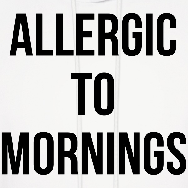 Allergic To Mornings - Men's Hoodie