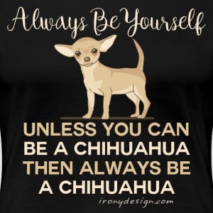Always Be Yourself Chihuahua - Women's Premium T-Shirt