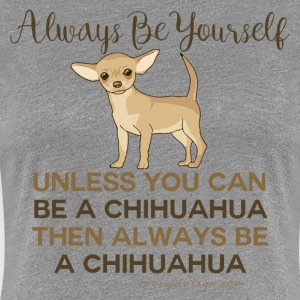 Always Be a Chihuahua - Women's Premium T-Shirt