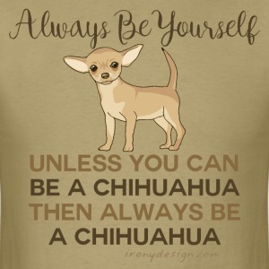 Always Be a Chihuahua - Men's T-Shirt