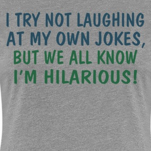 We all know I'm hilarious - Women's Premium T-Shirt