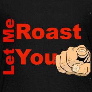 Let Me Roast You - Kids' Premium T-Shirt