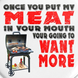 Once you put my Meat in Your Mouth Joke BRS 2 Buttons - Large Buttons