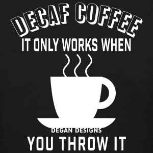Decaf Coffee T-Shirts - Women's T-Shirt