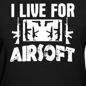 I Live For Airsoft Shirt - Women's T-Shirt