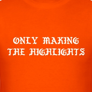 Only Making The Highlights - Men's T-Shirt