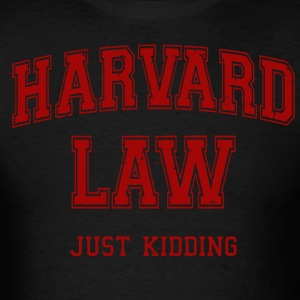Harvard Law (Just Kidding) - Men's T-Shirt