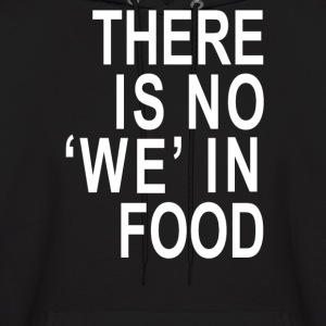 There is no 'we' in Food - Men's Hoodie