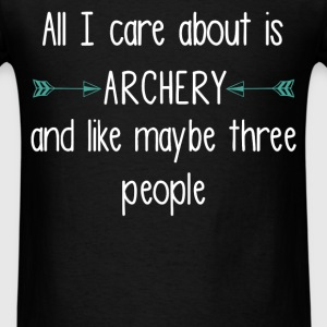 All I care about is Archery and like maybe three p - Men's T-Shirt