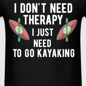 I don't need therapy. I just need to go Kayaking - Men's T-Shirt