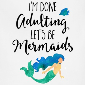 Done Adulting Mermaids Funny Quote Aprons - Adjustable Apron