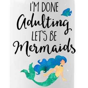 Done Adulting Mermaids Funny Quote Sportswear - Water Bottle