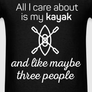 All I care about is my Kayak and like maybe 3 peop - Men's T-Shirt