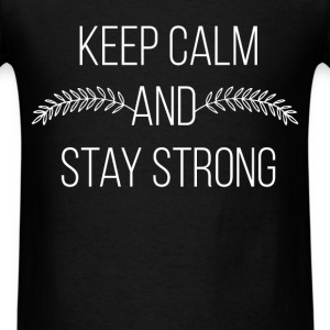 Keep Calm and stay strong - Men's T-Shirt