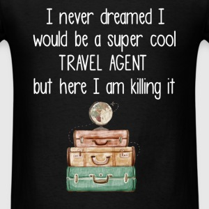 I never dreamed I would be a super cool Travel age - Men's T-Shirt