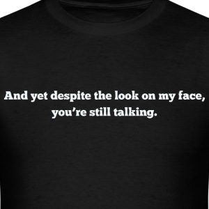 And Yet Despite The Look On My Face, You're Still  - Men's T-Shirt