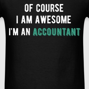 Of course I'm awesome I'm an accountant - Men's T-Shirt