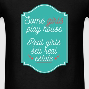 Some girls play house. Real girls sell real estate - Men's T-Shirt