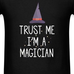 Trust me I am a Magician - Men's T-Shirt