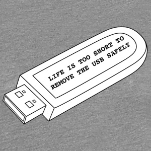 Life is too short to remove the USB safely - Women's Premium T-Shirt