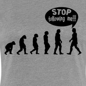 HUMAN EVOLUTION STOP FOLLOWING ME FUNNY T-Shirts - Women's Premium T-Shirt