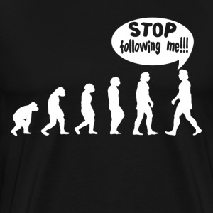 HUMAN EVOLUTION STOP FOLLOWING ME FUNNY T-Shirts - Men's Premium T-Shirt