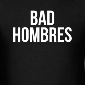 BAD HOMBRES T-Shirts - Men's T-Shirt