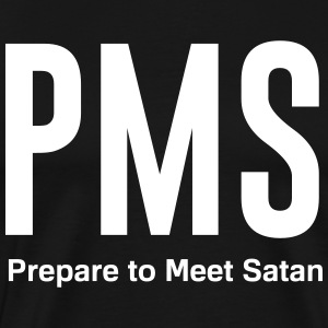 PMS. prepare to meet satan T-Shirts - Men's Premium T-Shirt
