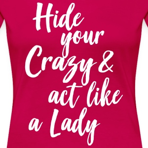 Hide your crazy and act like a lady T-Shirts - Women's Premium T-Shirt