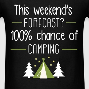 This weekend's forecast? 100% chance of camping - Men's T-Shirt