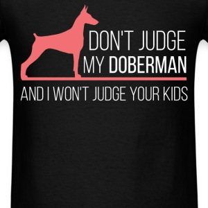 Don't judge my doberman and I won't judge your kid - Men's T-Shirt