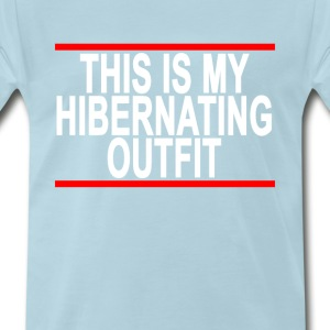 this_is_my_hibernating_outfit_ - Men's Premium T-Shirt