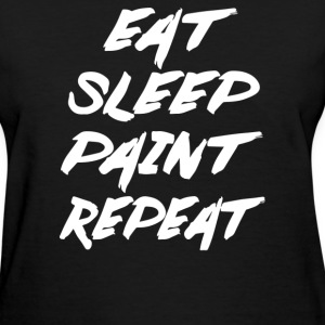 Eat Sleep Paint Repeat - Women's T-Shirt