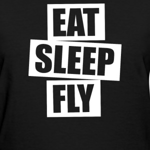 Eat Sleep Fly - Women's T-Shirt