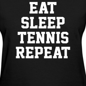 Eat Sleep Tennis Repeat - Women's T-Shirt