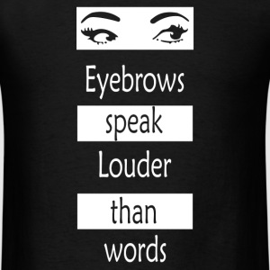 Eyebrows speak louder than words - Men's T-Shirt