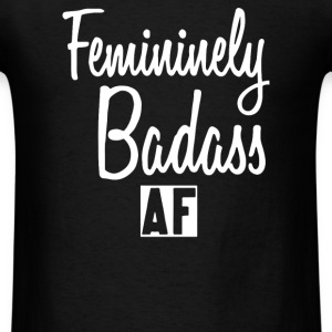 Femininely Badass - Men's T-Shirt