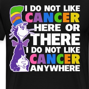 I Do Not Like Cancer Here Or There Shirt - Men's Premium T-Shirt