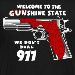 Welcome To Gun-shine State We don't dial 911 Shirt - Men's Premium T-Shirt