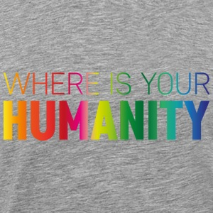 Where is Your Humanity - Men's Premium T-Shirt