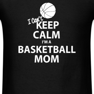 I Can't Keep Calm I'm a Basketball Mom - Men's T-Shirt