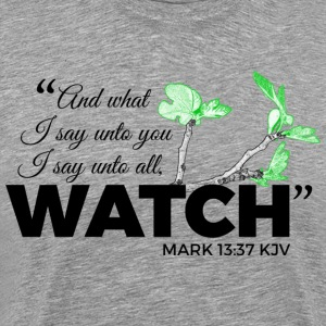 WATCH - Mark 13:37 KJV - Premium Tee - Men's Premium T-Shirt
