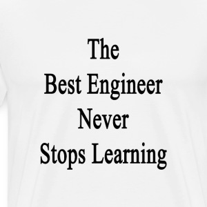 the_best_engineer_never_stops_learning T-Shirts - Men's Premium T-Shirt