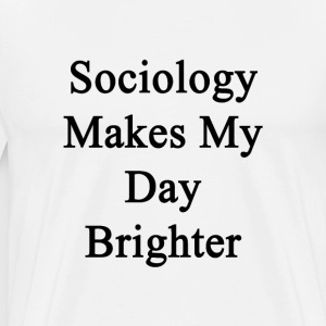 sociology_makes_my_day_brighter T-Shirts - Men's Premium T-Shirt