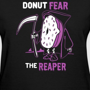 Donut Fear the Reaper - Women's T-Shirt